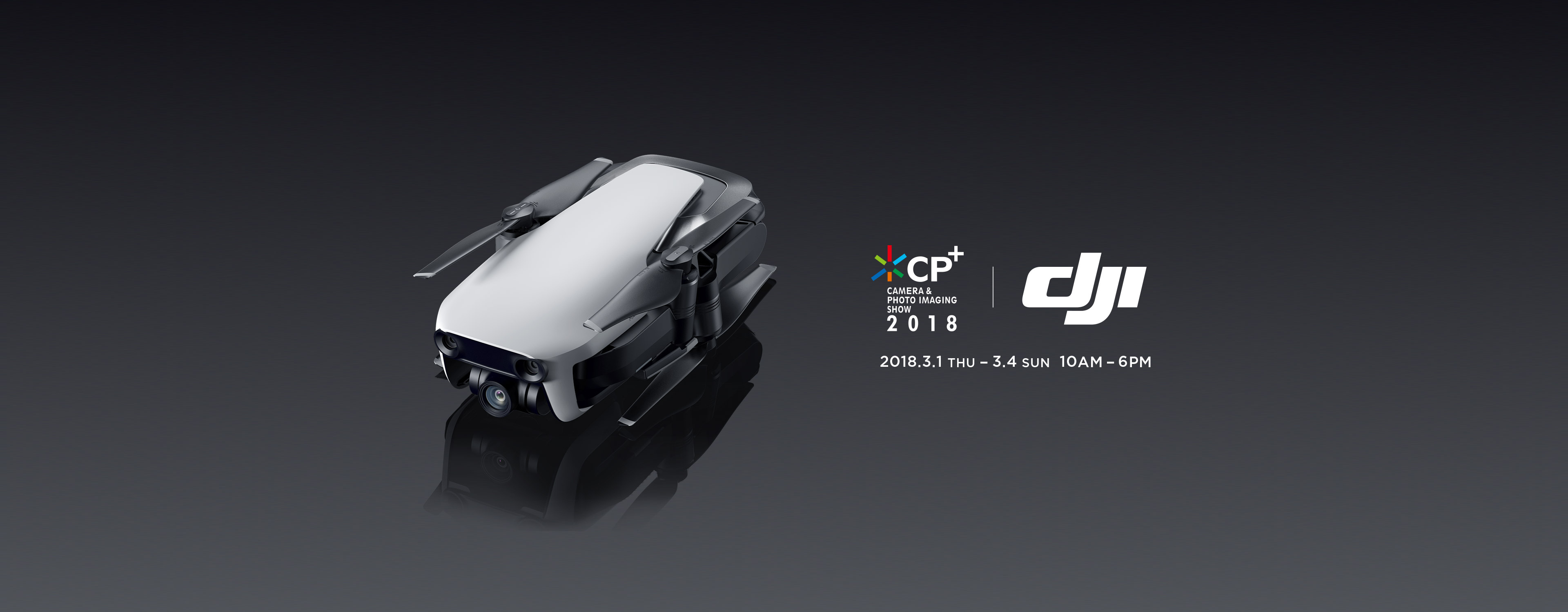 DJI CP+; 2018.3.1(THU) - 3.4(SUN) 10AM-5PM 会場:パシフィコ横浜